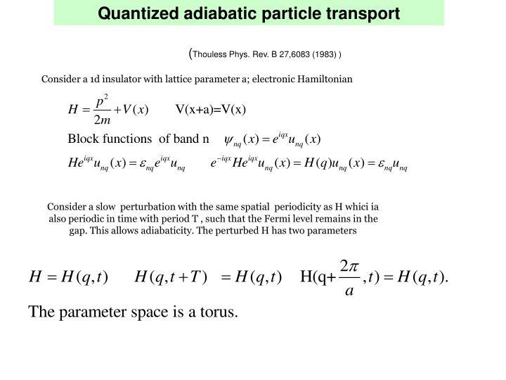 Quantized adiabatic particle transport
