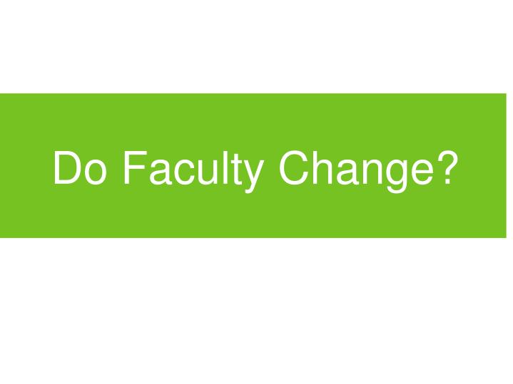 Do Faculty Change?