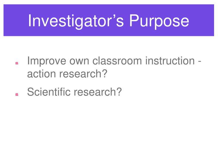 Investigator's Purpose