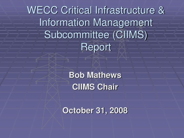 Wecc critical infrastructure information management subcommittee ciims report