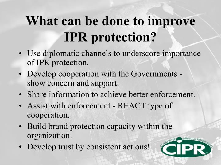 What can be done to improve IPR protection?