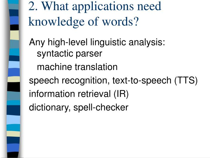 2. What applications need knowledge of words?