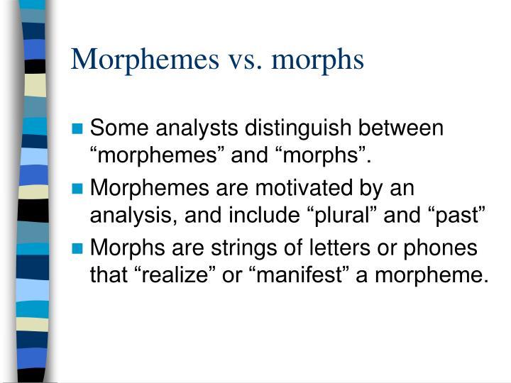 Morphemes vs. morphs