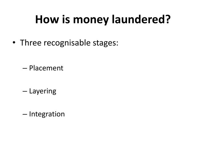 How is money laundered?