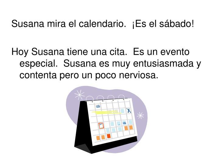 Susana mira el calendario.  ¡Es el sábado!