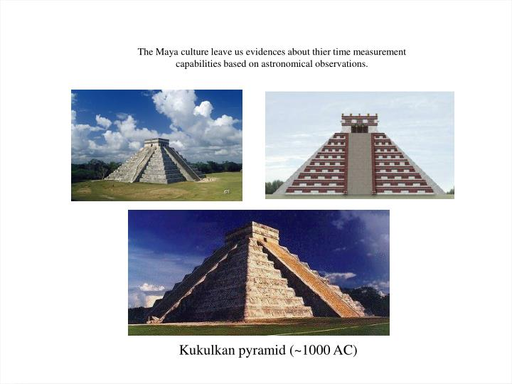 The Maya culture leave us evidences about thier time measurement capabilities based on astronomical observations.