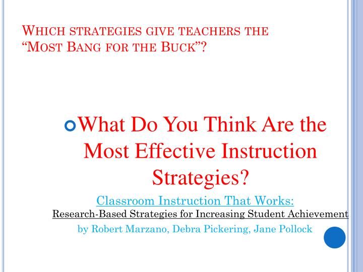 "Which strategies give teachers the ""Most Bang for the Buck""?"