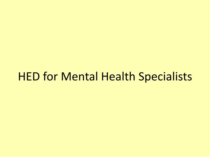 HED for Mental Health Specialists