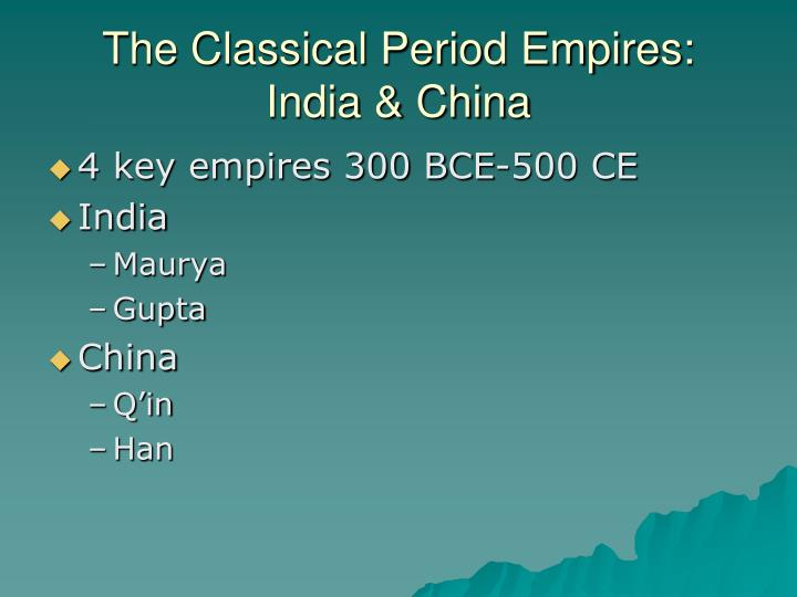 The Classical Period Empires: India & China