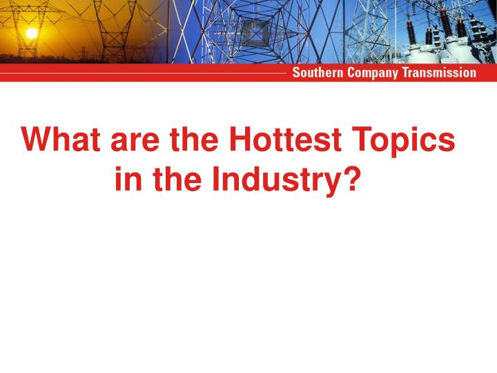 What are the Hottest Topics in the Industry?
