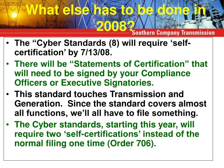 "The ""Cyber Standards (8) will require 'self-certification' by 7/13/08."