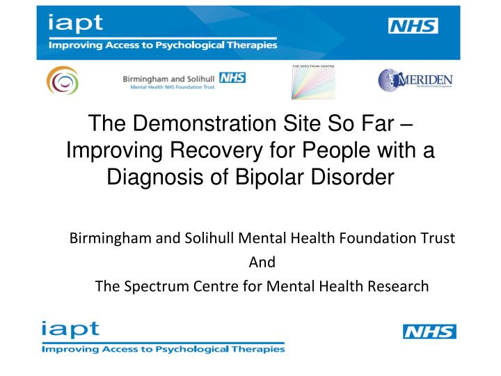 the demonstration site so far improving recovery for people with a diagnosis of bipolar disorder