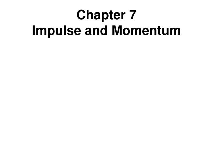 PPT Chapter 7 Impulse And Momentum PowerPoint Presentation