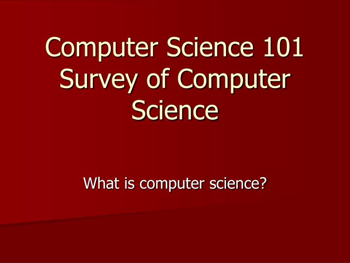 computer science 101 survey of computer science n.