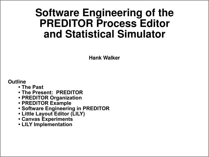 software engineering of the preditor process editor and statistical simulator n.