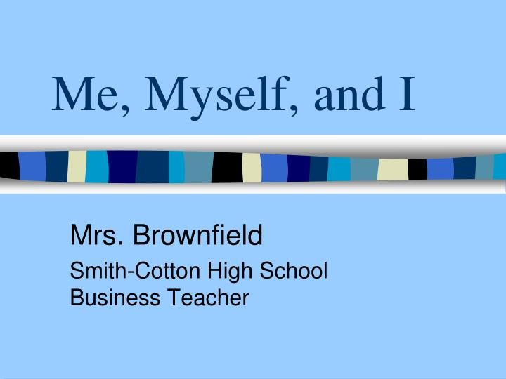 Ppt me, myself, and i! Powerpoint presentation id:3068286.