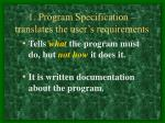 1 program specification translates the user s requirements