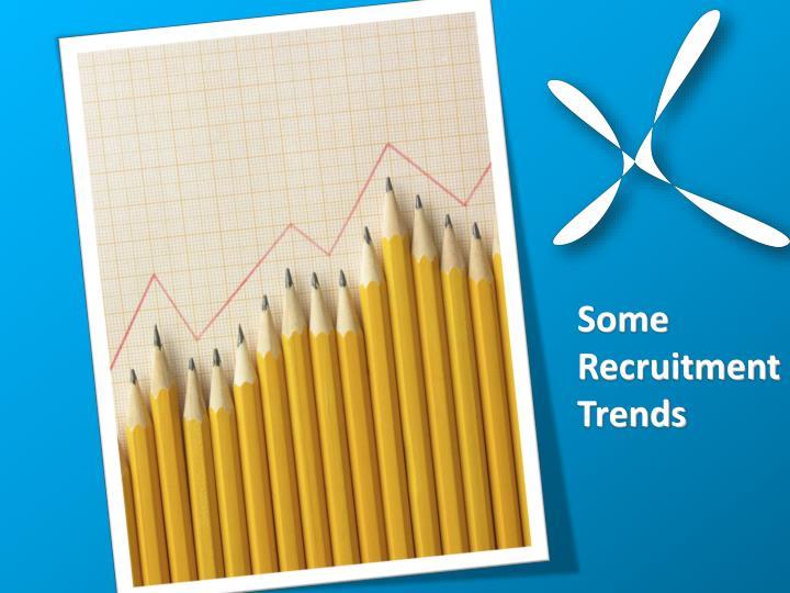 Some RecruitmentTrends
