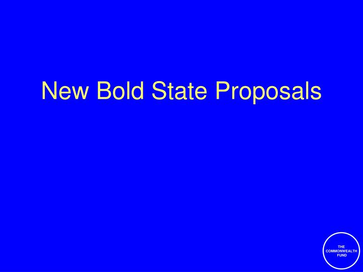 New Bold State Proposals