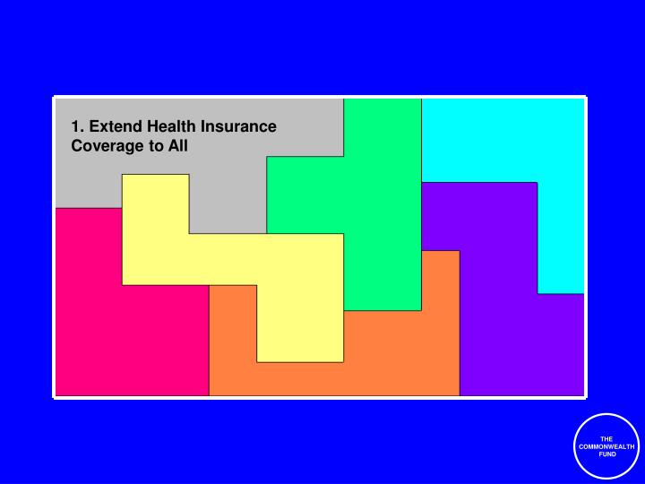 1. Extend Health Insurance Coverage to All