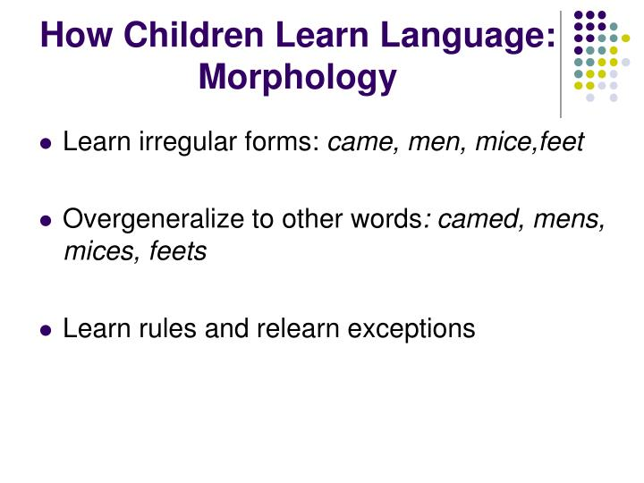 How Children Learn Language: Morphology