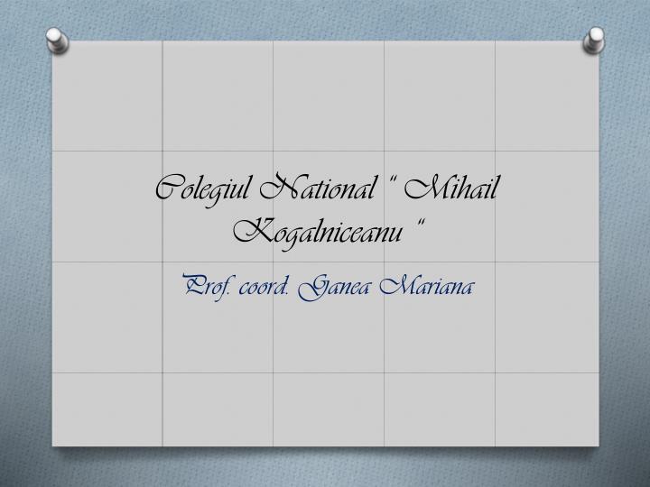 "Colegiul National "" Mihail Kogalniceanu """
