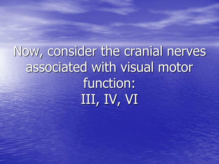 Now, consider the cranial nerves associated with visual motor function: