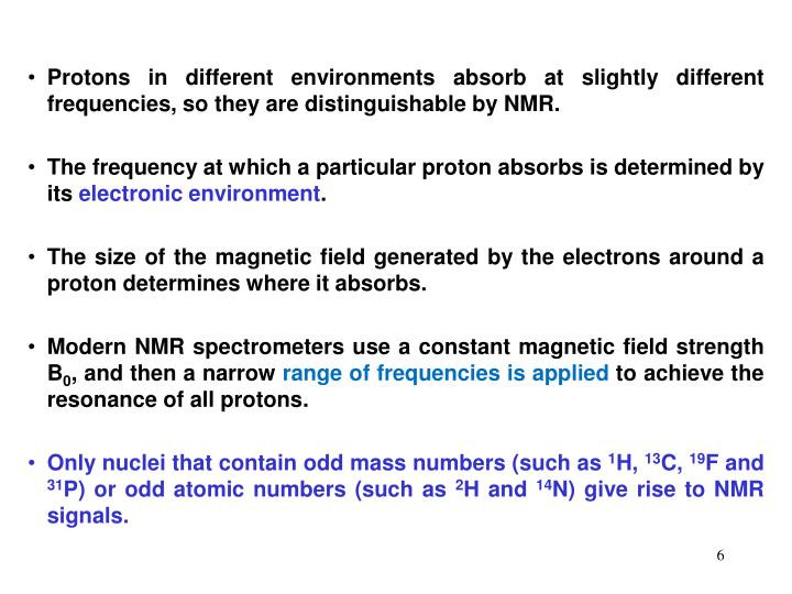 Protons in different environments absorb at slightly different frequencies, so they are distinguishable by NMR.