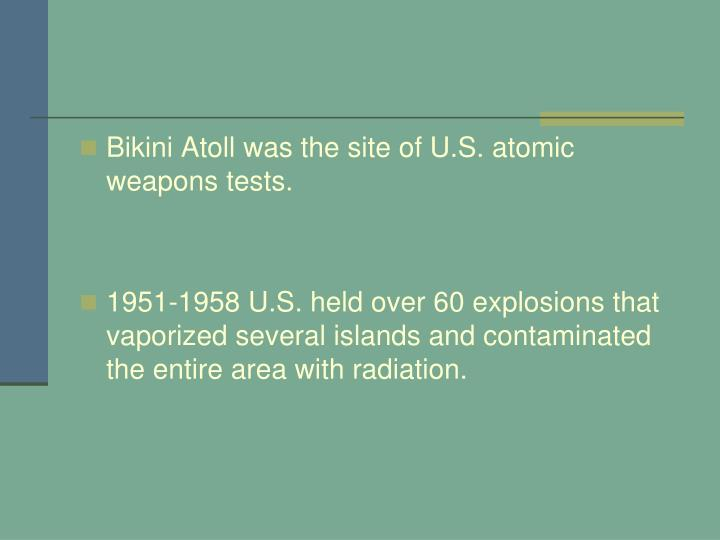 Bikini Atoll was the site of U.S. atomic weapons tests.