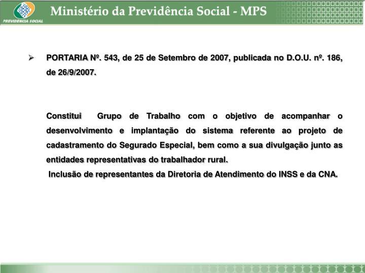 PORTARIA Nº. 543, de 25 de Setembro de 2007, publicada no D.O.U. nº. 186, de 26/9/2007.