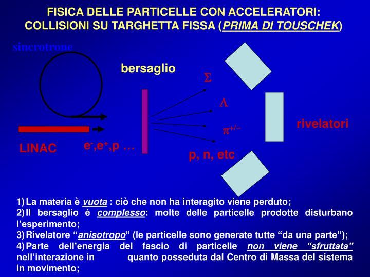 FISICA DELLE PARTICELLE CON ACCELERATORI: COLLISIONI SU TARGHETTA FISSA (