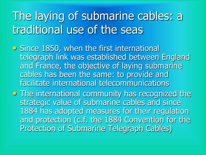 The laying of submarine cables: a traditional use of the seas