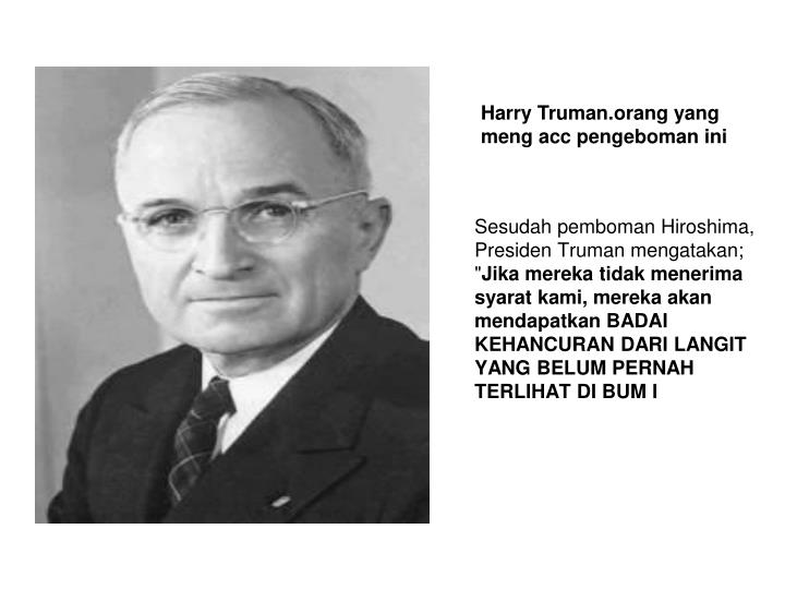 "Sesudah pemboman Hiroshima, Presiden Truman mengatakan; """