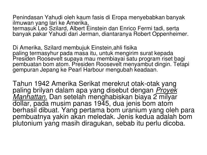 Penindasan Yahudi oleh kaum fasis di Eropa menyebabkan banyak ilmuwan yang lari ke Amerika,