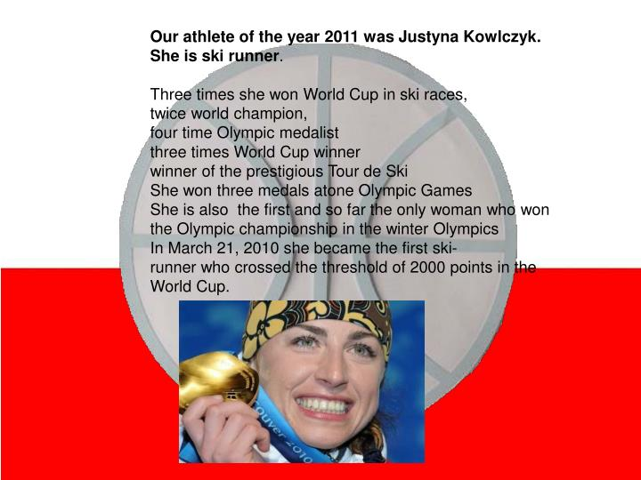 Our athlete of the year 2011 was Justyna Kowlczyk.