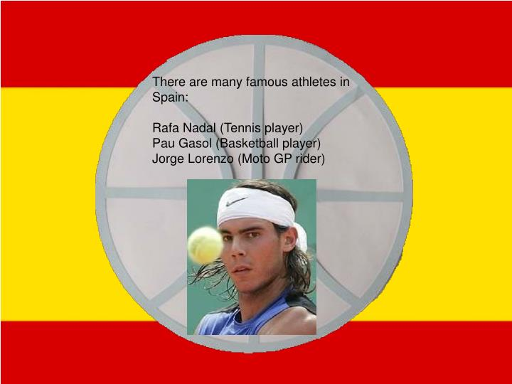 There are many famous athletes in Spain: