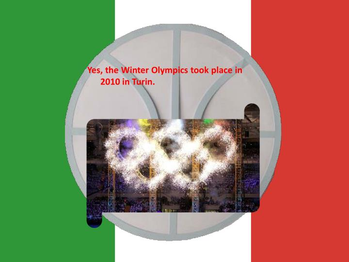 Yes, the Winter Olympics took place in 2010 in Turin.