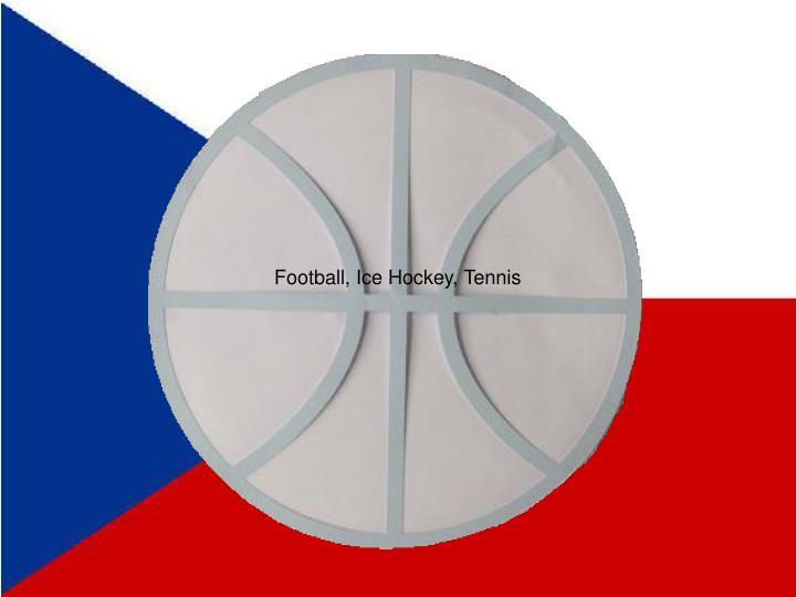 Football, Ice Hockey, Tennis