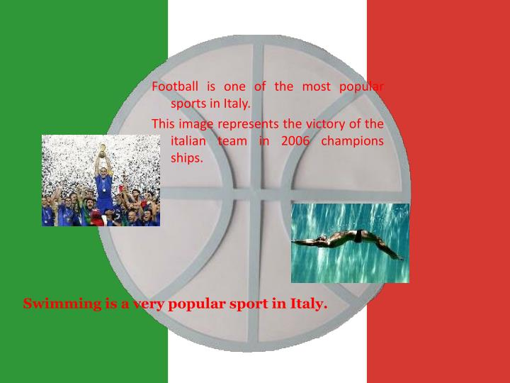 Football is one of the most popular sports in Italy.