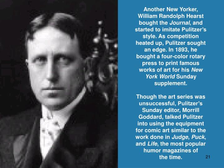 Another New Yorker, William Randolph Hearst bought the