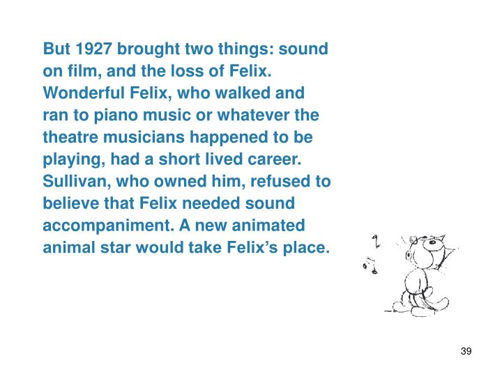 But 1927 brought two things: sound