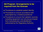 qa program arrangements to be required from the licensee