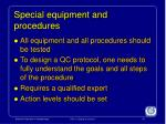 special equipment and procedures