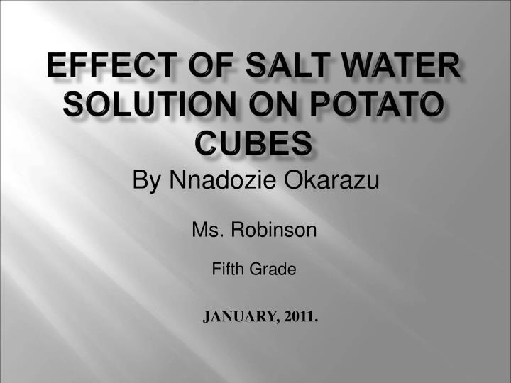 EFFECT OF SALT WATER SOLUTION ON POTATO CUBES