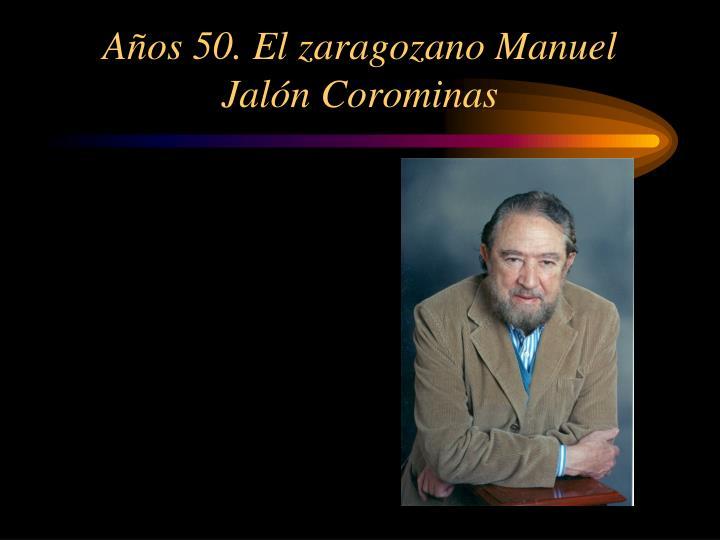 Años 50. El zaragozano Manuel Jalón Corominas