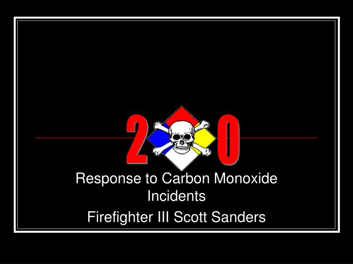 response to carbon monoxide incidents firefighter iii scott sanders