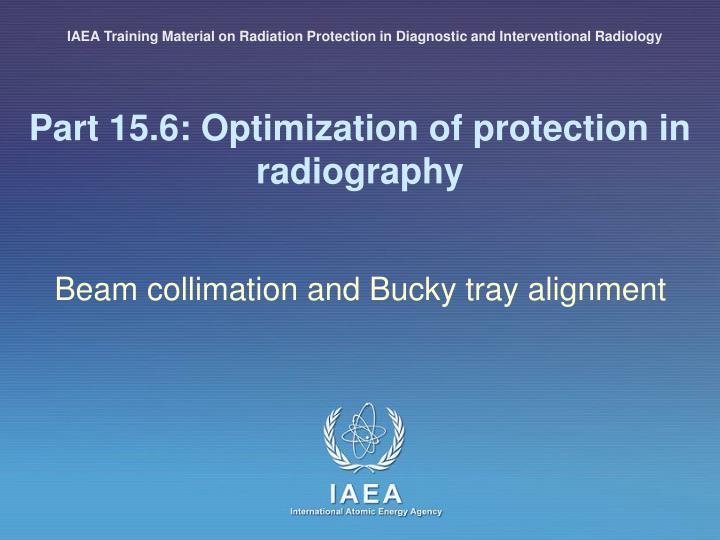 Part 15 6 optimization of protection in radiography