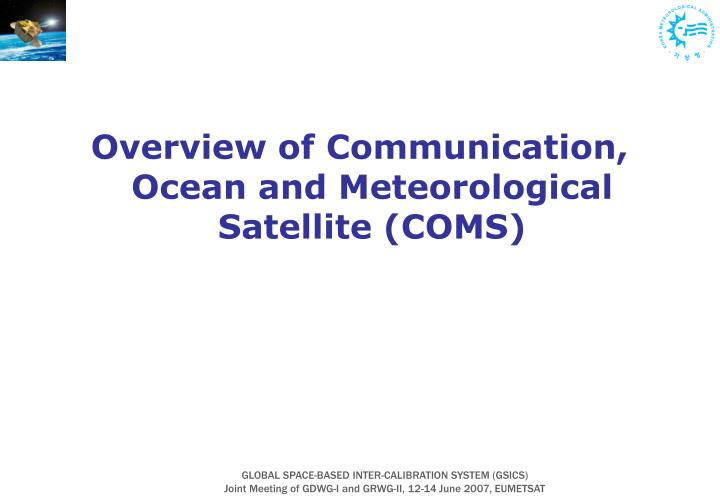 Overview of Communication, Ocean and Meteorological Satellite (COMS)