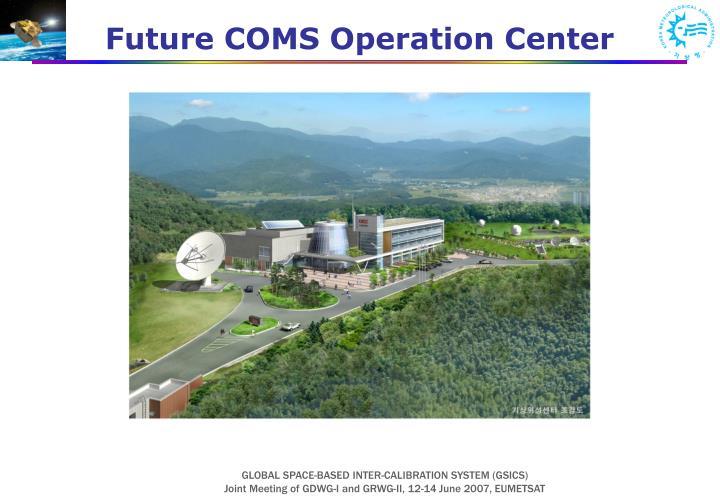 Future COMS Operation Center