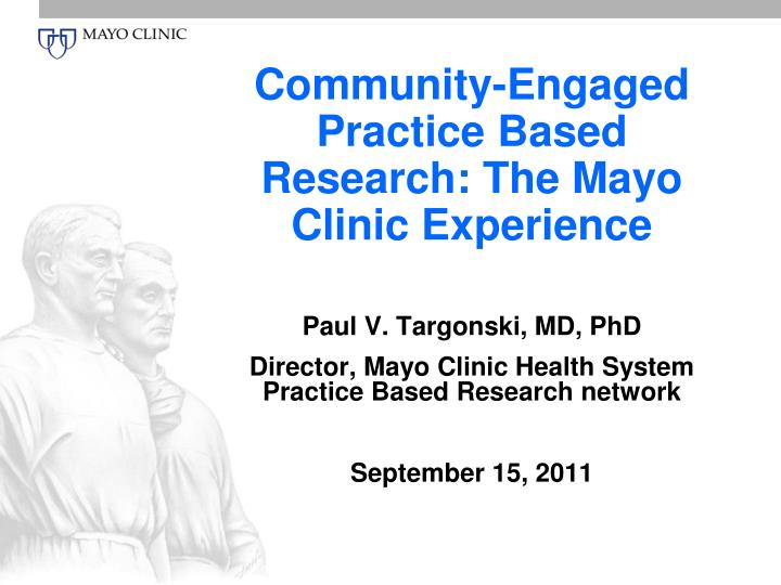 community engaged practice based research the mayo clinic experience n.